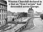winston churchill declared in a that an iron curtain had descended across europe