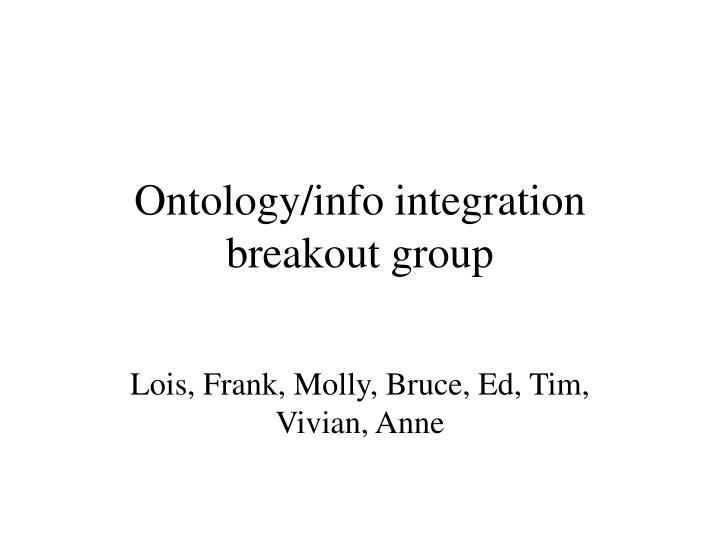 Ontology/info integration breakout group