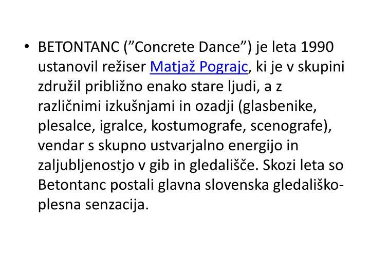 """BETONTANC (""""Concrete Dance"""") je leta 1990 ustanovil režiser"""