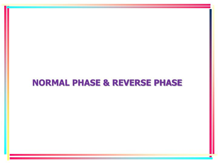 NORMAL PHASE & REVERSE PHASE