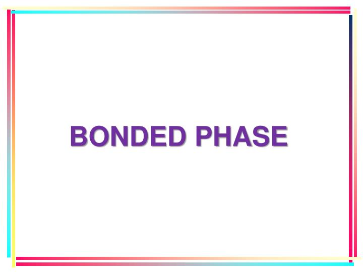 BONDED PHASE