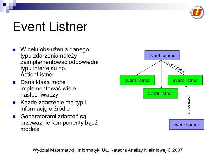 W celu obsłużenia danego typu zdarzenia należy zaimplementować odpowiedni typu interfejsu np. ActionListner