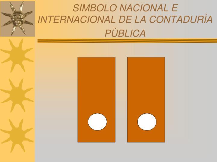 SIMBOLO NACIONAL E INTERNACIONAL DE LA CONTADURÌA PÙBLICA