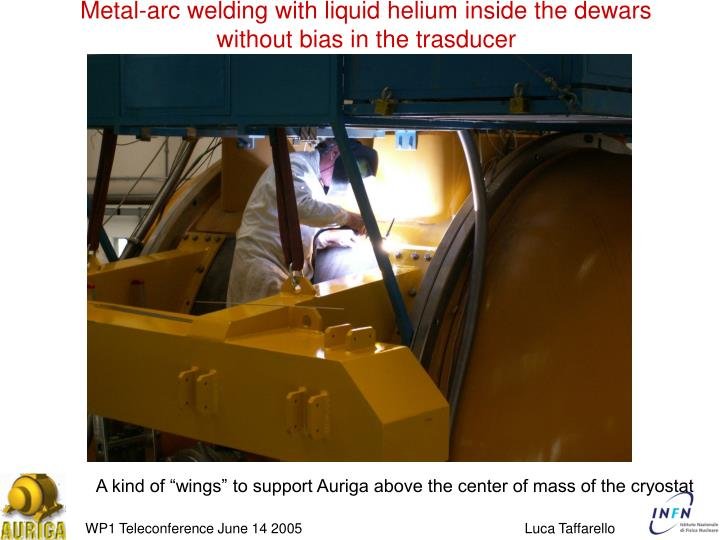 Metal-arc welding with liquid helium inside the dewars