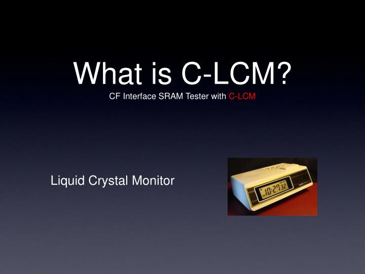 What is C-LCM?