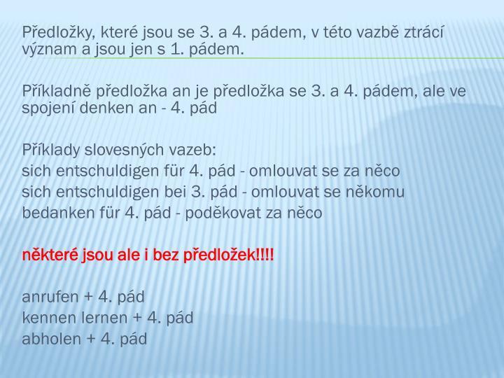 Předložky, které jsou se 3. a 4. pádem, v této vazbě ztrácí význam a jsou jen s 1. pádem