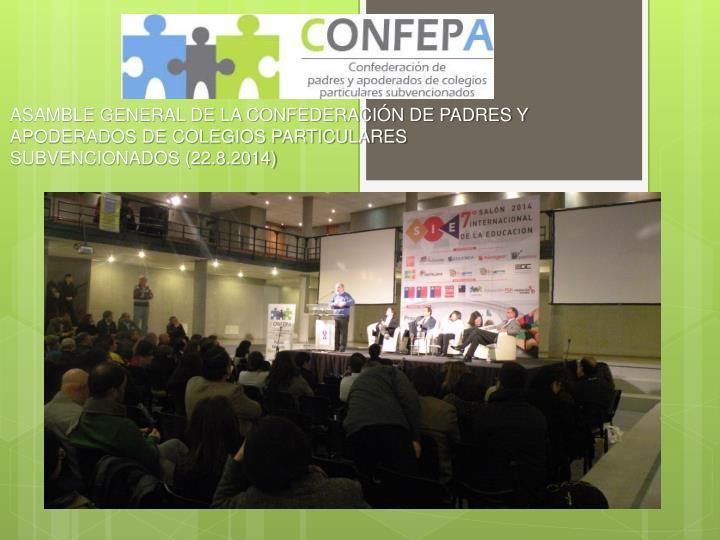 ASAMBLE GENERAL DE LA CONFEDERACIÓN DE PADRES Y APODERADOS DE COLEGIOS PARTICULARES SUBVENCIONADOS (22.8.2014)