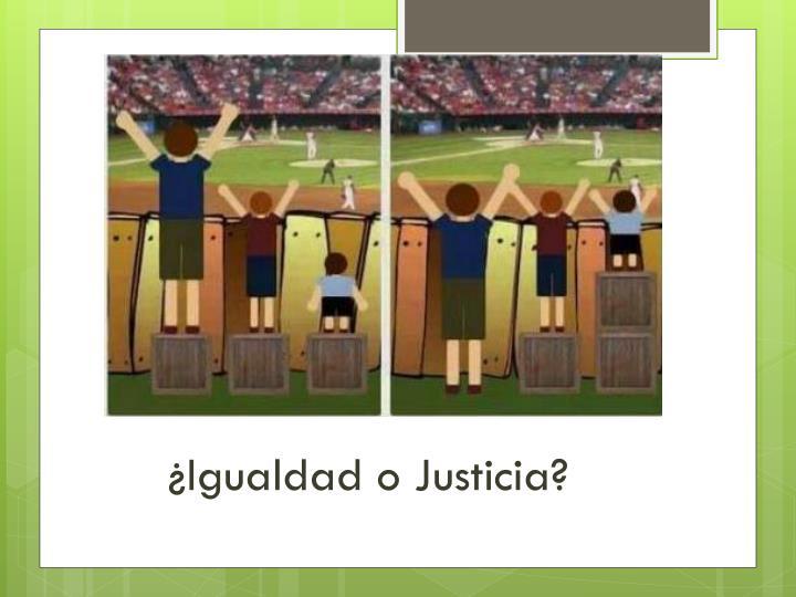 ¿Igualdad o Justicia?