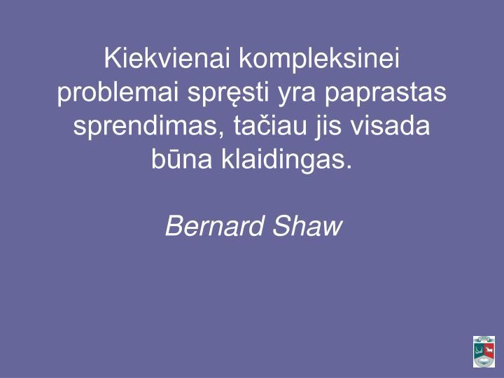 Kiekvienai kompleksinei problemai spręsti yra paprastas sprendimas, tačiau jis visada būna klaidingas.