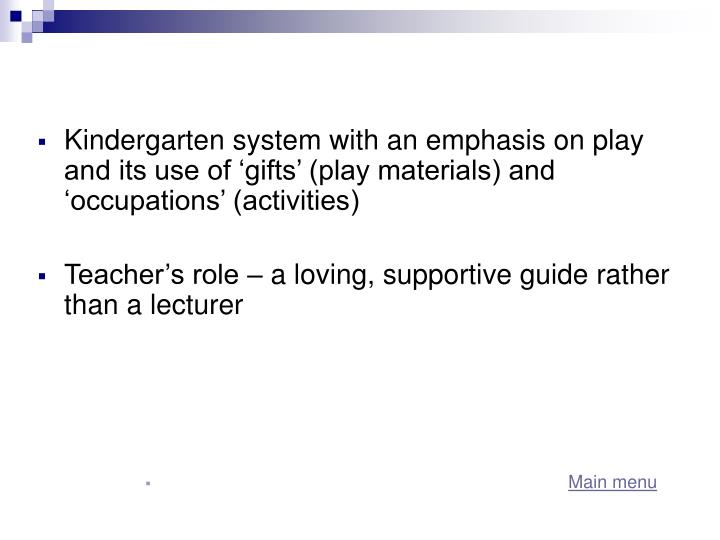 Kindergarten system with an emphasis on play and its use of 'gifts' (play materials) and 'occupations' (activities)