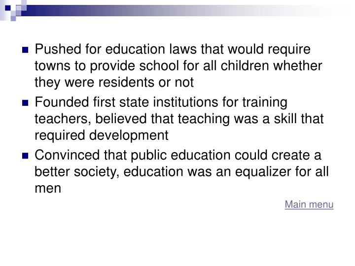 Pushed for education laws that would require towns to provide school for all children whether they were residents or not