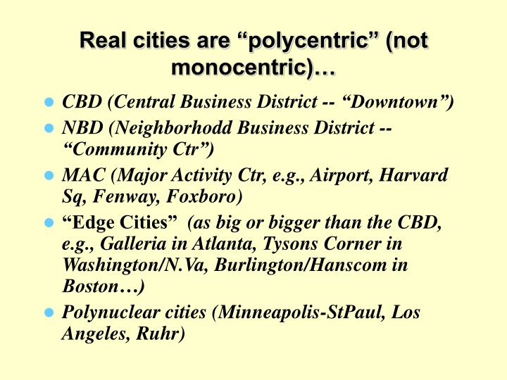 "Real cities are ""polycentric"" (not monocentric)…"