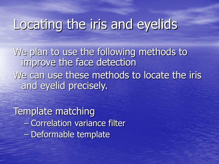 Locating the iris and eyelids