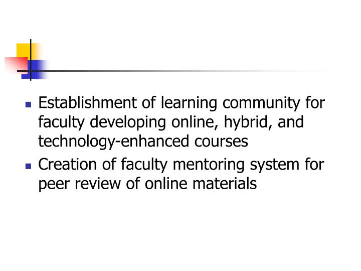Establishment of learning community for faculty developing online, hybrid, and technology-enhanced courses