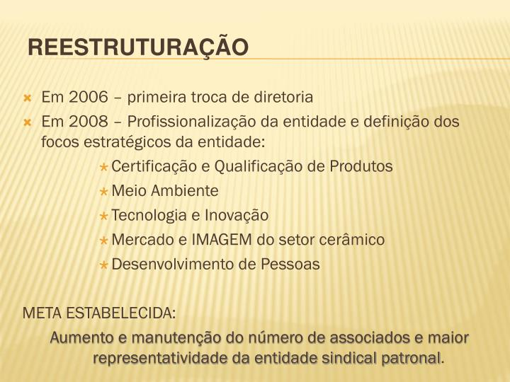 Em 2006 – primeira troca de diretoria