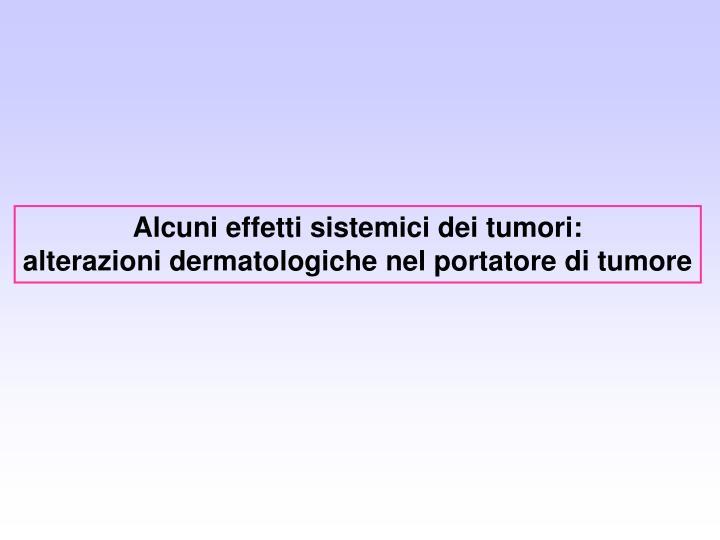 Alcuni effetti sistemici dei tumori: