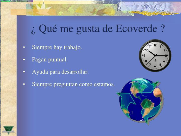 ¿ Qué me gusta de Ecoverde ?