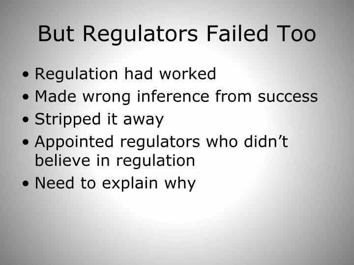 But Regulators Failed Too