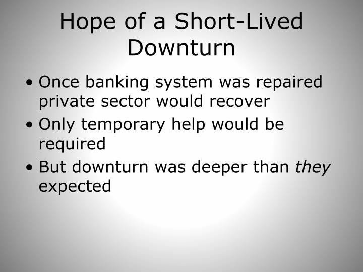 Hope of a Short-Lived Downturn