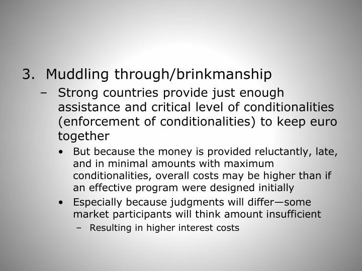 3.  Muddling through/brinkmanship