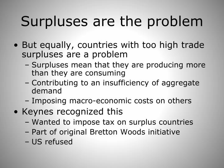 Surpluses are the problem