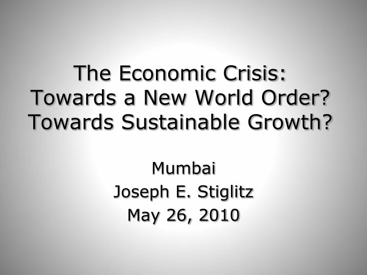 The economic crisis towards a new world order towards sustainable growth