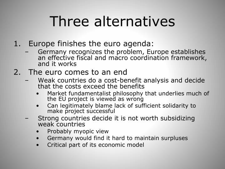 Three alternatives