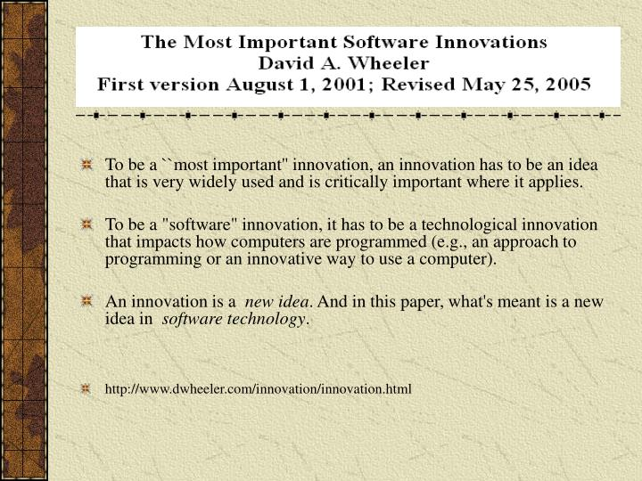 To be a ``most important'' innovation, an innovation has to be an idea that is very widely used and is critically important where it applies.
