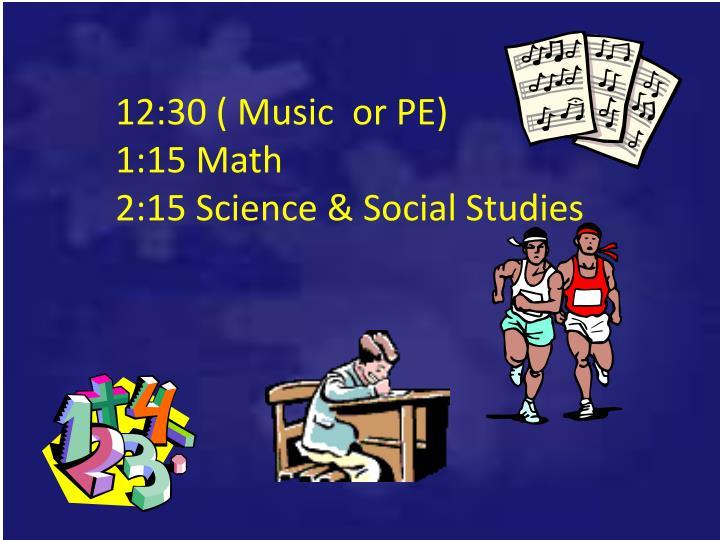 12:30 ( Music  or PE)