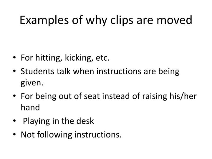 Examples of why clips are moved