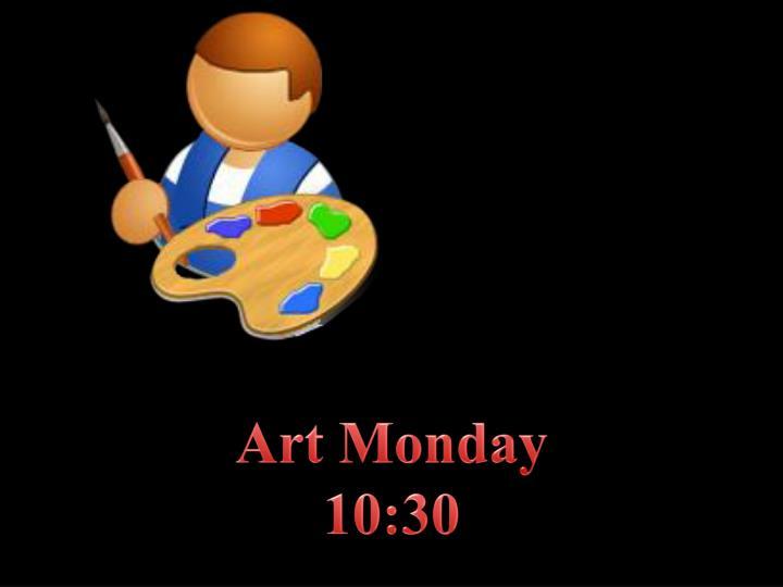 Art Monday 10:30