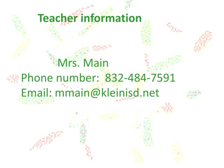 Teacher information mrs main phone number 832 484 7591 email mmain@kleinisd net