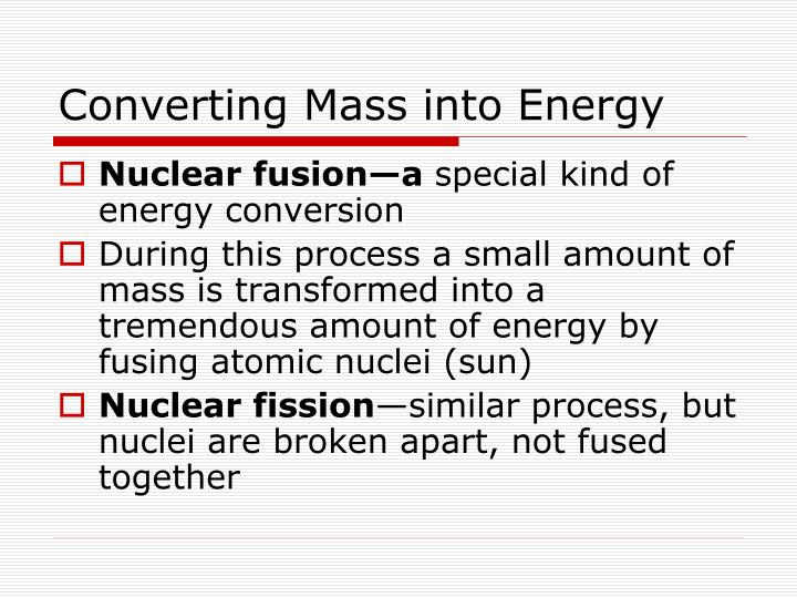 Converting Mass into Energy