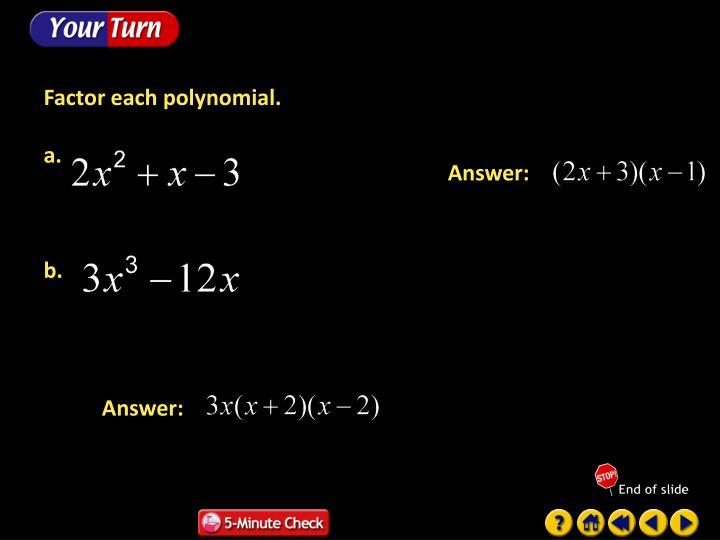 Factor each polynomial