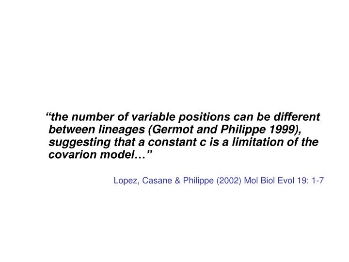 """the number of variable positions can be different between lineages (Germot and Philippe 1999), suggesting that a constant c is a limitation of the covarion model…"""