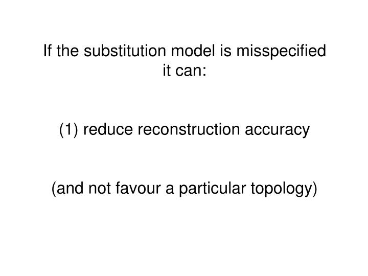 If the substitution model is misspecified