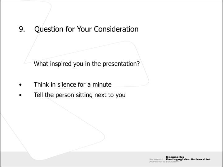 9.	Question for Your Consideration