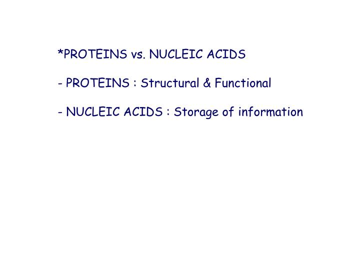*PROTEINS vs. NUCLEIC ACIDS