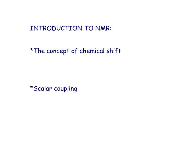 INTRODUCTION TO NMR: