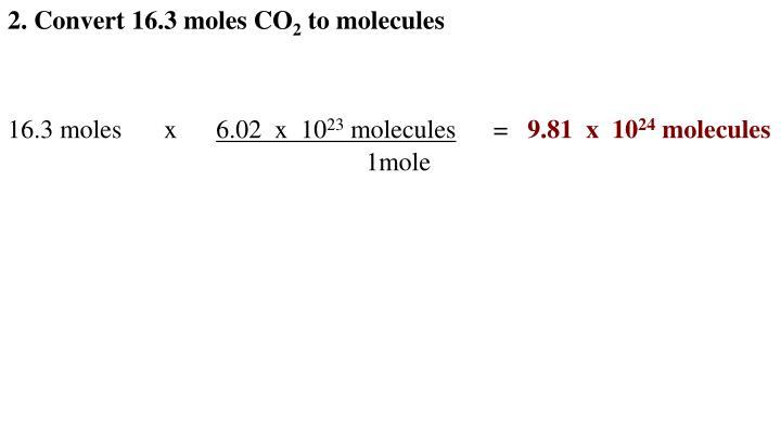 2. Convert 16.3 moles CO