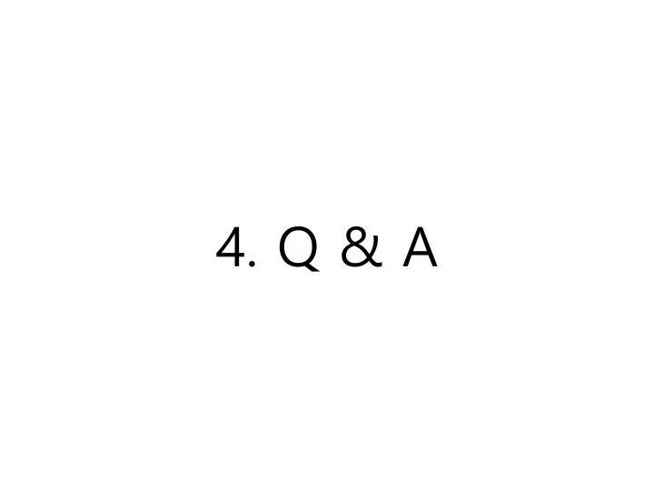 4. Q & A