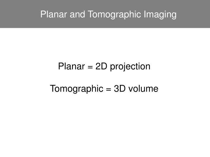 Planar and Tomographic Imaging