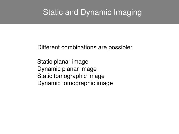 Static and Dynamic Imaging