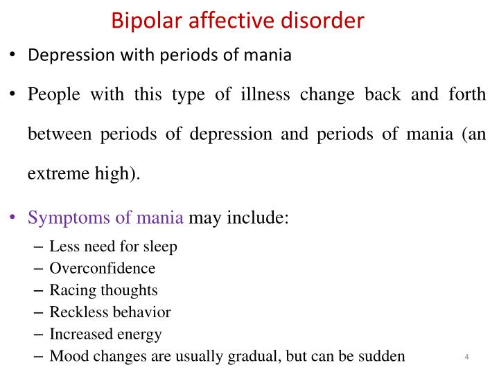 a look at the phenomenon of bipolar affective disorder Bipolar disorder was formerly called manic depressionit is a form of major affective disorder, or mood disorder, defined by manic or hypomanic episodes (changes from one's normal mood accompanied.
