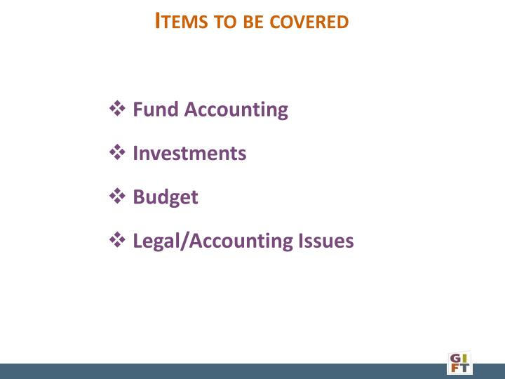 Items to be covered
