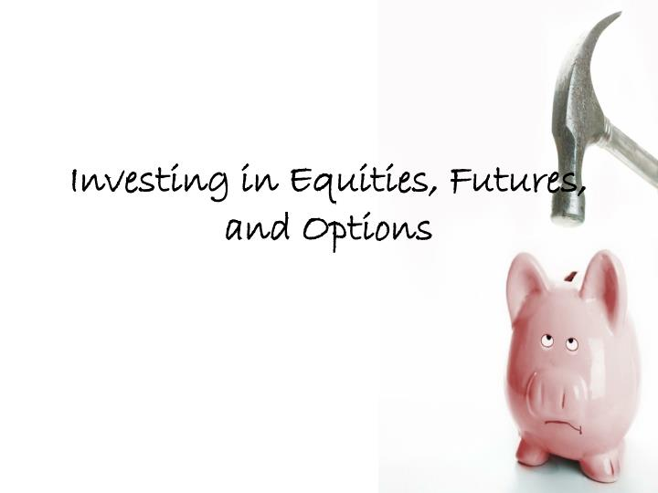 Investing in Equities, Futures, and Options