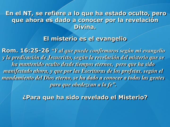 En el NT, se refiere a lo que ha estado oculto, pero que ahora es dado a conocer por la revelación Divina.