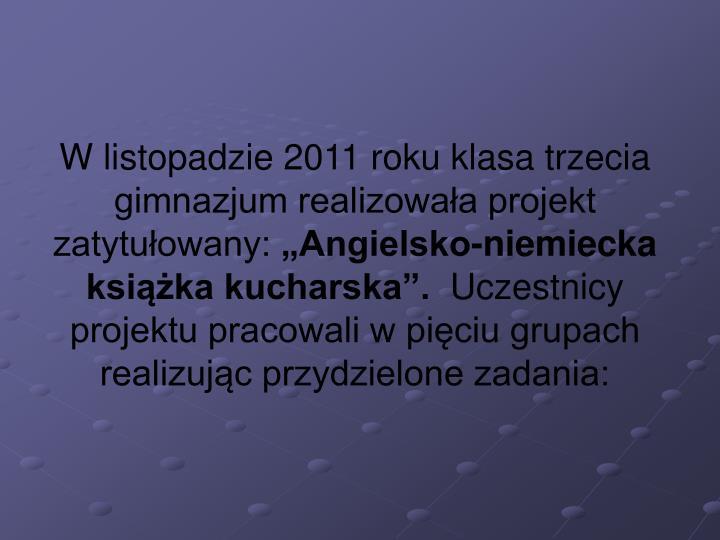 W listopadzie 2011 roku klasa trzecia gimnazjum realizowała projekt zatytułowany: