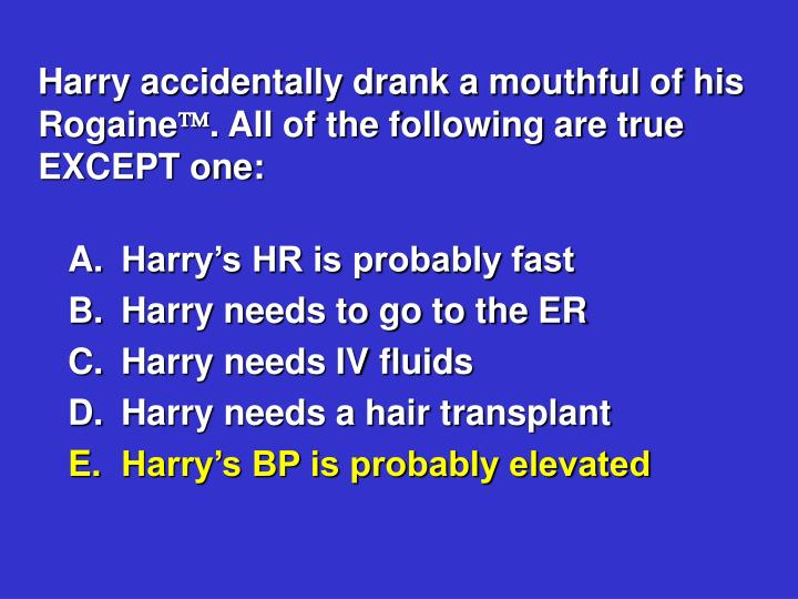 Harry accidentally drank a mouthful of his Rogaine