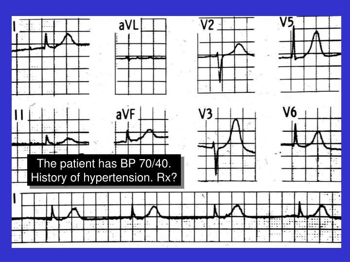 The patient has BP 70/40.